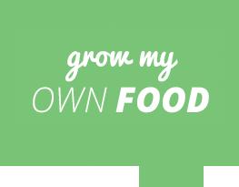 Grow my own food
